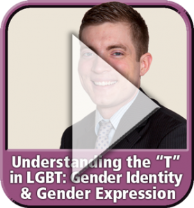 "Module 6: ""Understanding the ""T"" in LGBT: Gender Identity & Gender Expression"" from ""Diversity & Inclusion: It's Our Business"" eLearning"