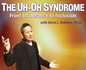 "Rectangle with ""The Uh-Oh Syndrome: From Intolerance to Inclusion"" written above a photo of Dr. Steve Robbins"