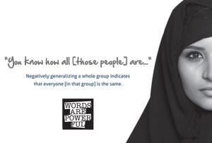 "Poster that reads ""You know how all [those people] are... Negatively generalizing a whole group indicates that everyone [in that group] is the same."""